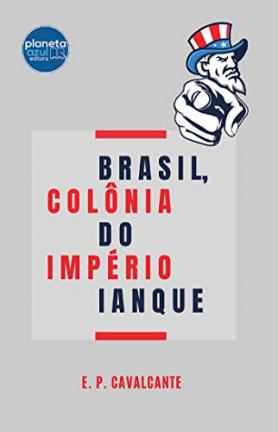 Brasil, Colônia do Império Ianque