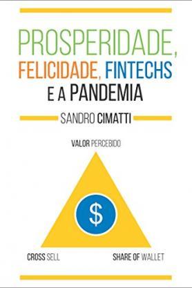 Prosperidade, Felicidade, Fintechs e a Pandemia