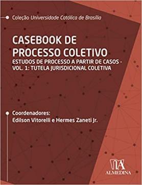 Casebook de Processo Coletivo: Estudos de processo a partir de casos – Vol. 1