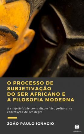 O processo de subjetivação do ser africano e a Filosofia Moderna