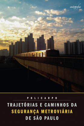 Trajetórias e caminhos da segurança metroviária de São Paulo