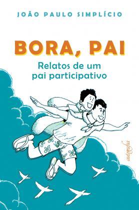 Bora, pai: Relatos de um pai participativo