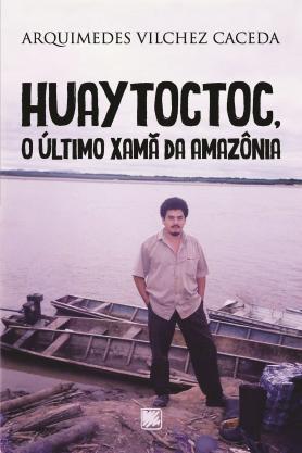 Huaytoctoc, o último Xamã da Amazônia