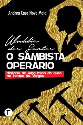 Waldir dos Santos, o sambista operário: História de uma mina de ouro no tempo de Vargas