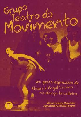 Grupo Teatro do Movimento: Um gesto expressivo de Klauss e Angel Vianna na dança brasileira Mariana Campos Magalhães