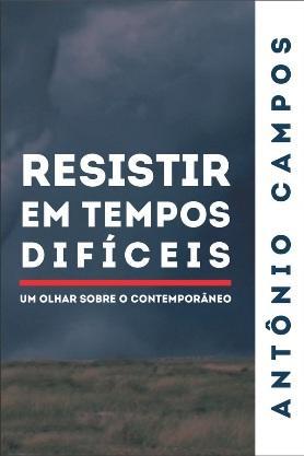 Resistir em Tempos Difíceis: Um Olhar Sobre o Contemporâneo