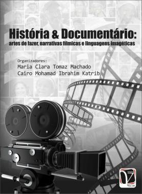 História & documentário - Artes de fazer, narrativas fílmicas e linguagens imagéticas