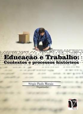Educação e trabalho - Contextos e processos históricos