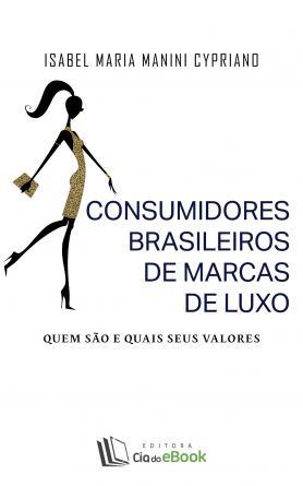 Consumidores brasileiros de marcas de luxo - quem são e quais são os seus valores