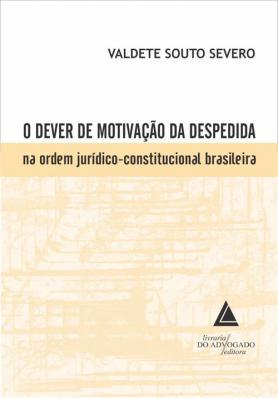 O Dever de Motivação da Despedida na Ordem Jurídico-Constitucional Brasileira