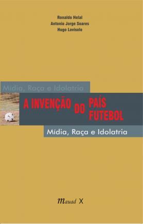 A invenção do país do futebol