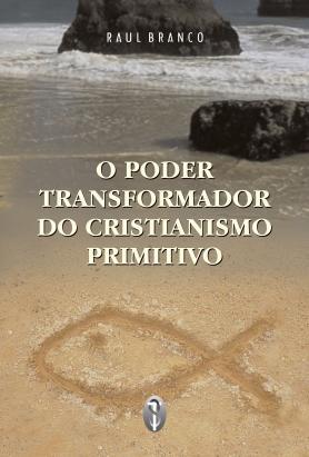 O Poder Transformador do Cristianismo Primitivo