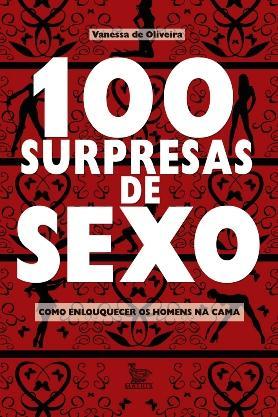 100 Surpresas de Sexo: Como Enlouquecer os Homens na Cama