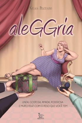 Aleggria: Linda, gostosa, amada, poderosa e muito feliz com o peso que você tem