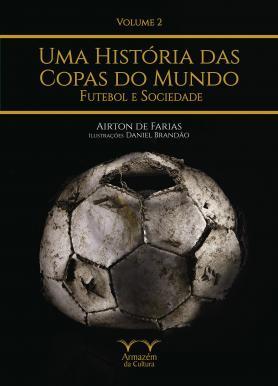 Uma História das Copas do Mundo, futebol e sociedade