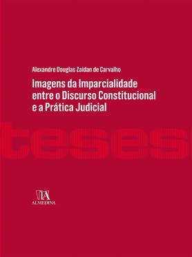 Imagens da Imparcialidade entre o Discurso Constitucional e a Prática Judicial (Coleção Teses)