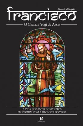 Francisco - o Grande Yogi de Assis