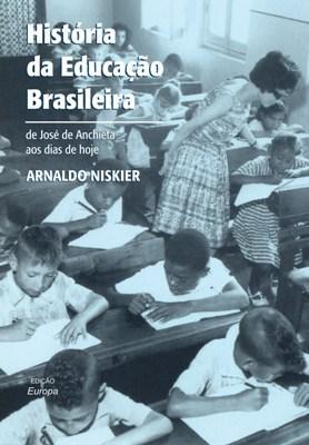 História da Educação Brasileira: de José de Anchieta aos dias de hoje, 1500-2010