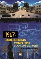 1967: Sublegendas, Conflitos e Quase Impeachment