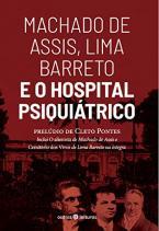 Machado de Assis, Lima Barreto e o Hospital Psiquiátrico