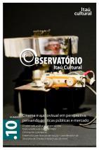 Revista Observatório Itaú Cultural - N° 10: Cinema e Audiovisual em Perspectiva: Pensando Políticas Públicas e Mercado