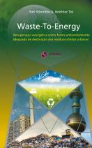 Waste-To-Energy: Recuperação energética como forma ambientalmente adequada de destinação dos resíduos só