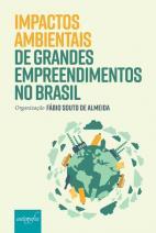 Impactos ambientais de grandes empreendimentos no Brasil