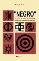 """""""Negro"""" na sala de aula de História: Currículo e produção da diferença Warley da Costa"""