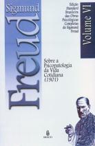 Edição Standard Brasileira das Obras Psicológicas Completas de Sigmund Freud Volume VI: Sobre a Psicopatologia da Vida Cotidiana (1901)