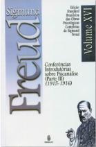 Edição Standard Brasileira das Obras Psicológicas Completas de Sigmund Freud Volume XVI: Conferências Introdutórias sobre Psicanálise (Partes III) (1917-1918)