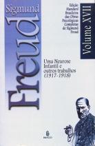 Edição Standard Brasileira das Obras Psicológicas Completas de Sigmund Freud Volume XVII: Uma Neurose Infantil e outros Trabalhos (1917-1918)