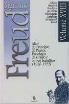 Edição Standard Brasileira das Obras Psicológicas Completas de Sigmund Freud Volume XVIII: Além do Princípio do Prazer, Psicologia de Grupo e outros Trabalhos (1923-1925)