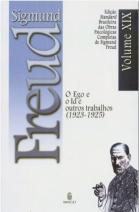 Edição Standard Brasileira das Obras Psicológicas Completas de Sigmund Freud Volume XIX: O Ego e o Id, e outros Trabalhos (1923-1925)