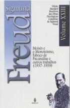 Edição Standard Brasileira das Obras Psicológicas Completas de Sigmund Freud Volume XXIII: Moisés e o Monoteísmo, Esboço de Psicanálise e outros trabalhos