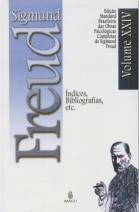 Edição Standard Brasileira das Obras Psicológicas Completas de Sigmund Freud Volume XXIV: Índices, Bibliografias. Etc...