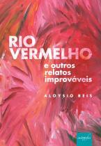 Rio Vermelho e outros relatos improváveis