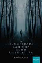 A humanidade caminha rumo a escuridão