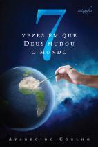 7 vezes em que Deus mudou o mundo