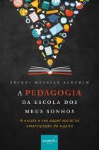 A pedagogia da escola dos meus sonhos