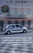 A administração pública dos municípios e os efeitos do estatuto geral das guardas municipais