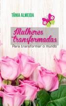 Mulheres transformadas para transformar o mundo