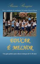 Educar é melhor; Um guia prático para educar crianças de 0 a 10 anos