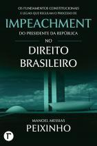 Os fundamentos constitucionais e legais que regulam o processo de impeachment do presidente da República no direito brasileiro