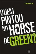 Quem Pintou My Horse de Green