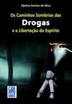 Os Caminhos Sombrios das Drogas e a Libertação do Espírito