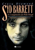 Crazy Diamond - Syd Barret e o Surgimento do Pink Floyd