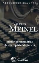 Valério Meinel - histórias e memórias de um repórter de polícia