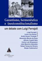 Garantismo Hermenêutica e (Neo)Constitucionalismo