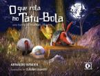 O Que Rola no Tatu-Bola: uma história do encafifado mamífero