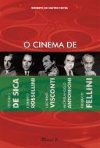O cinema de Vittorio de Sica, Roberto Rossellini, Luchino Visconti, Michelangelo Antonioni e Federico Fellini